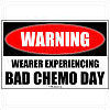 WARNING - Bad Chemo Day