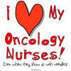 I Love My Oncology Nurses