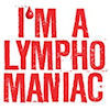 I'm a Lymphomaniac